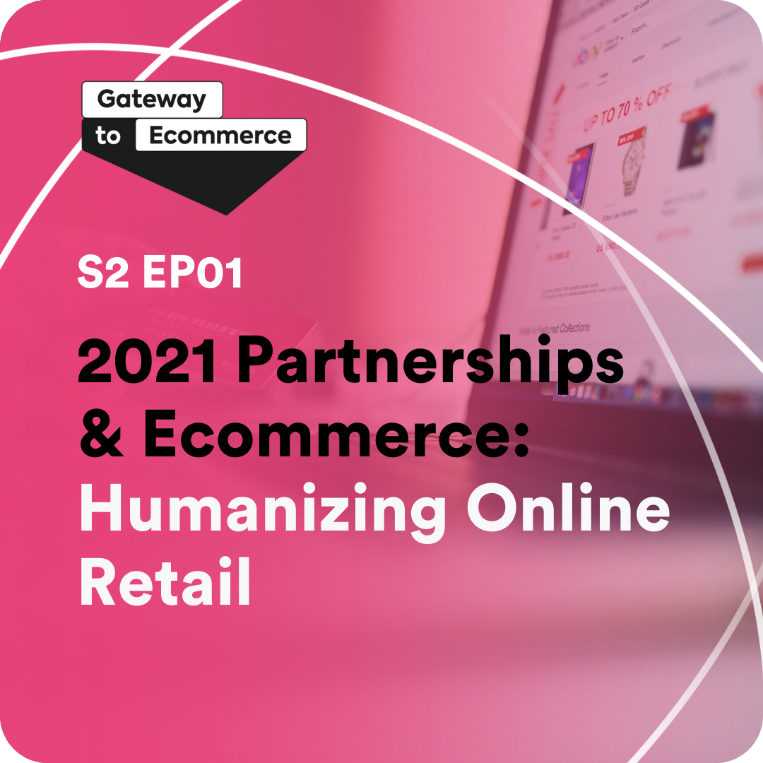2021 Partnerships & Ecommerce: Humanizing Online Retail