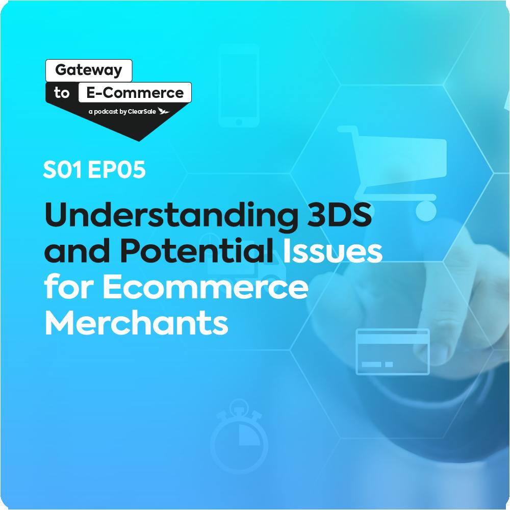 Episode 05 - Understanding 3DS abd Potential Issues for Ecommerce Merchants
