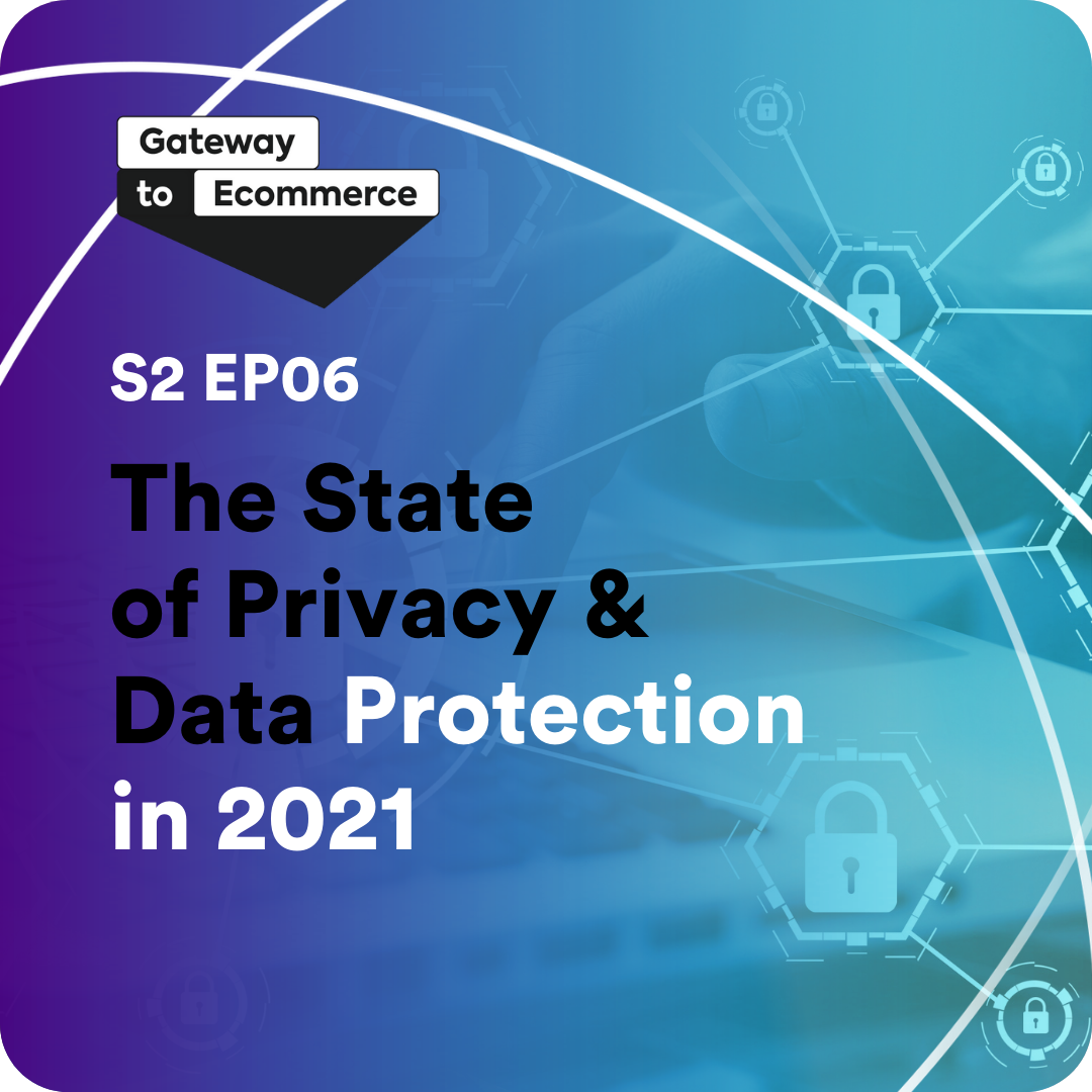 The State of Privacy & Data Protection in 2021